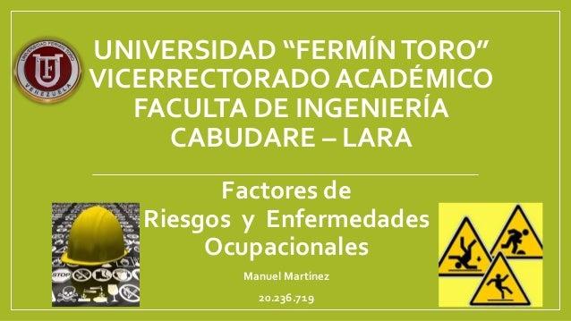 """UNIVERSIDAD """"FERMÍNTORO"""" VICERRECTORADO ACADÉMICO FACULTA DE INGENIERÍA CABUDARE – LARA Factores de Riesgos y Enfermedades..."""