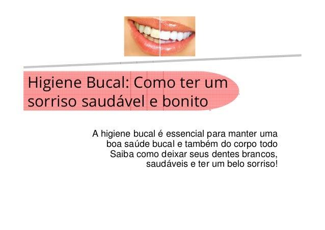 Higiene Bucal: Como ter um sorriso saudável e bonito A higiene bucal é essencial para manter uma boa saúde bucal e também ...