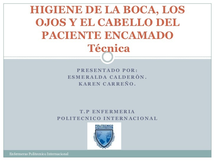 Baño General Del Paciente Encamado: DE LA BOCA, LOS OJOS Y EL CABELLO DEL PACIENTE ENCAMADO Técnica