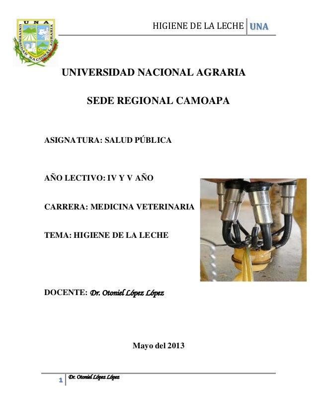 HIGIENE DE LA LECHE UNA 1 Dr. Otoniel López López SEDE REGIONAL CAMOAPA ASIGNATURA: SALUD PÚBLICA AÑO LECTIVO: IV Y V AÑO ...