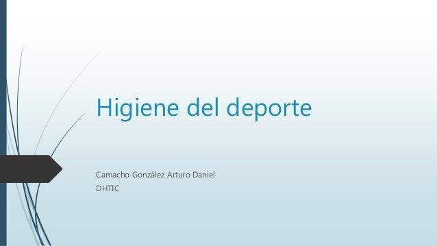 Higiene del deporte Camacho González Arturo Daniel DHTIC