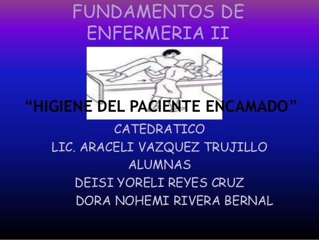 Baño General Del Paciente Encamado:FUNDAMENTOS DEENFERMERIA IICATEDRATICOLIC ARACELI VAZQUEZ