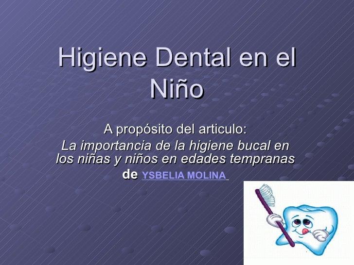 Higiene Dental en el       Niño        A propósito del articulo: La importancia de la higiene bucal enlos niñas y niños en...