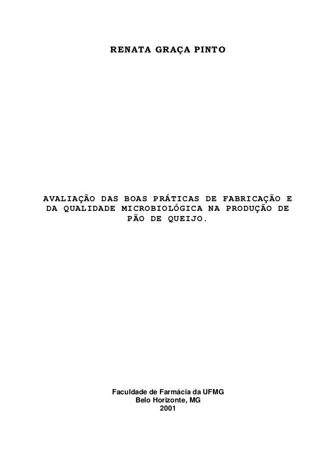 RENATA GRAÇA PINTO AVALIAÇÃO DAS BOAS PRÁTICAS DE FABRICAÇÃO E DA QUALIDADE MICROBIOLÓGICA NA PRODUÇÃO DE PÃO DE QUEIJO. F...