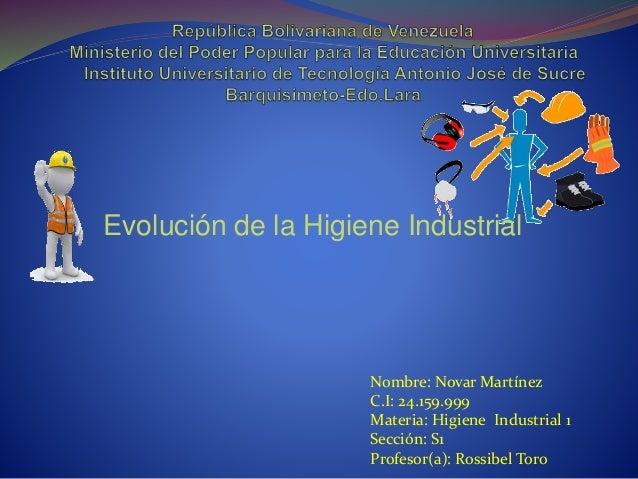 Evolución de la Higiene Industrial Nombre: Novar Martínez C.I: 24.159.999 Materia: Higiene Industrial 1 Sección: S1 Profes...
