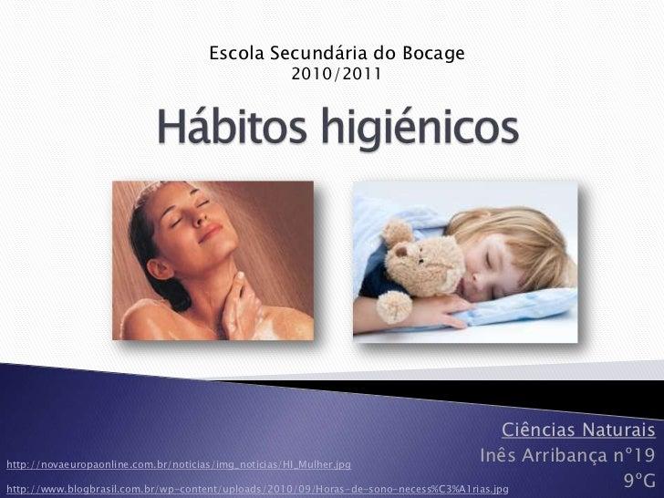 Escola Secundária do Bocage<br />2010/2011<br />Hábitos higiénicos<br />Ciências Naturais<br />Inês Arribança nº19<br />9º...