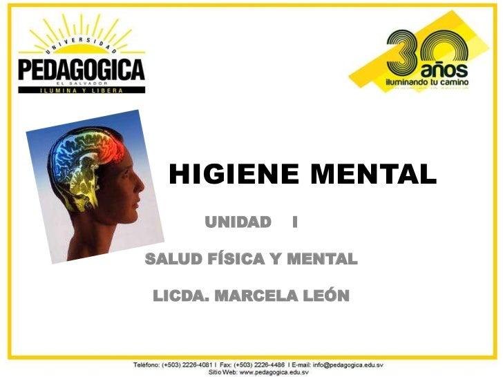 HIGIENE MENTAL     UNIDAD   ISALUD FÍSICA Y MENTALLICDA. MARCELA LEÓN