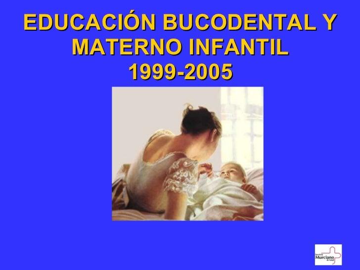 EDUCACIÓN BUCODENTAL Y MATERNO INFANTIL 1999-2005