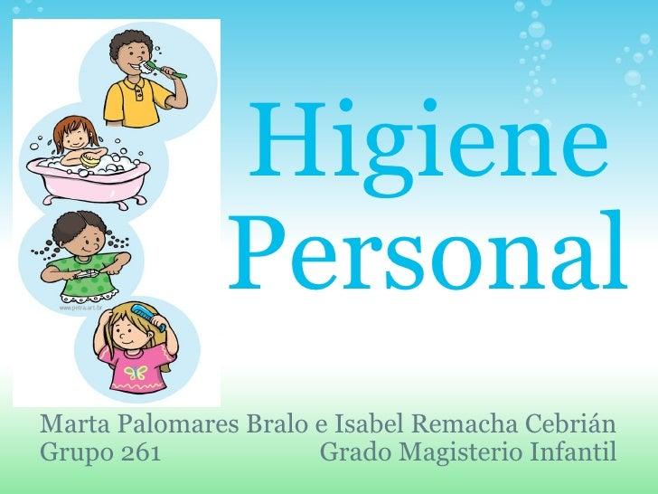 Higiene Personal Marta Palomares Bralo e Isabel Remacha Cebrián Grupo 261             Grado Magisterio Infantil