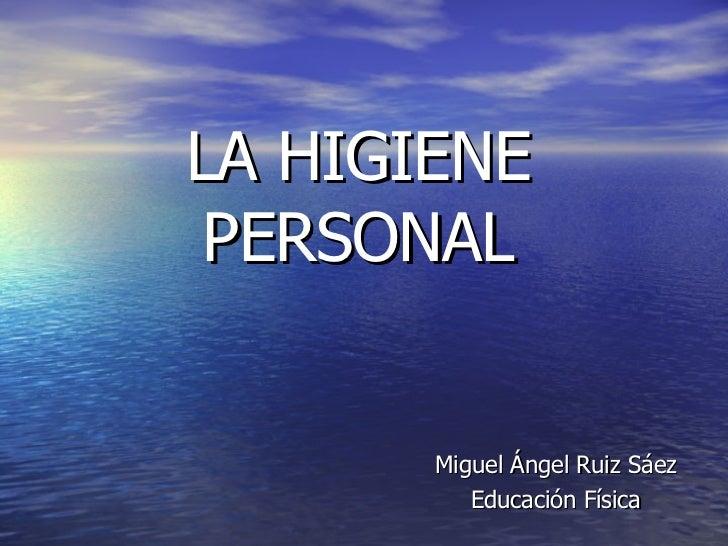 LA HIGIENE PERSONAL Miguel Ángel Ruiz Sáez Educación Física