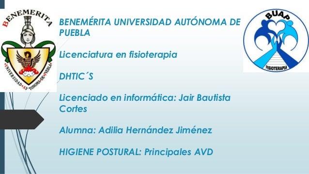 BENEMÉRITA UNIVERSIDAD AUTÓNOMA DE PUEBLA Licenciatura en fisioterapia DHTIC´S Licenciado en informática: Jair Bautista Co...