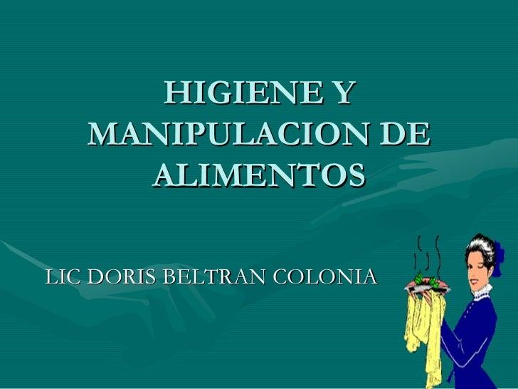 HIGIENE Y    MANIPULACION DE      ALIMENTOS  LIC DORIS BELTRAN COLONIA