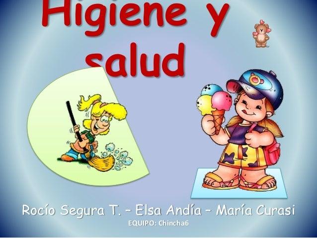 Higiene y salud Rocío Segura T. – Elsa Andía – María Curasi EQUIPO: Chincha6