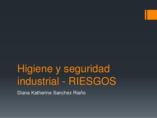 Higiene y seguridad  industrial - RIESGOS  Diana Katherine Sanchez Riaño