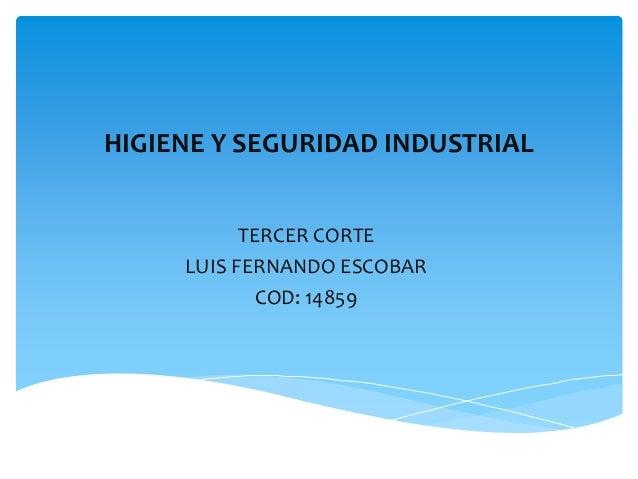 HIGIENE Y SEGURIDAD INDUSTRIAL TERCER CORTE LUIS FERNANDO ESCOBAR COD: 14859
