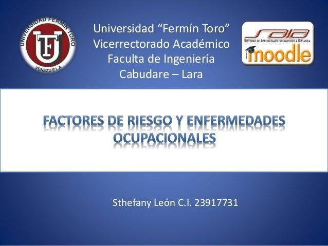 """Universidad """"Fermín Toro"""" Vicerrectorado Académico Faculta de Ingeniería Cabudare – Lara Sthefany León C.I. 23917731"""