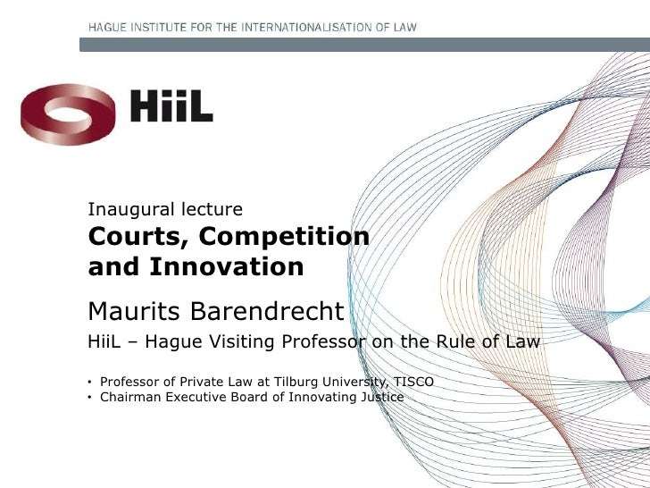 Inaugural lectureCourts, Competitionand InnovationMaurits BarendrechtHiiL – Hague Visiting Professor on the Rule of Law• P...