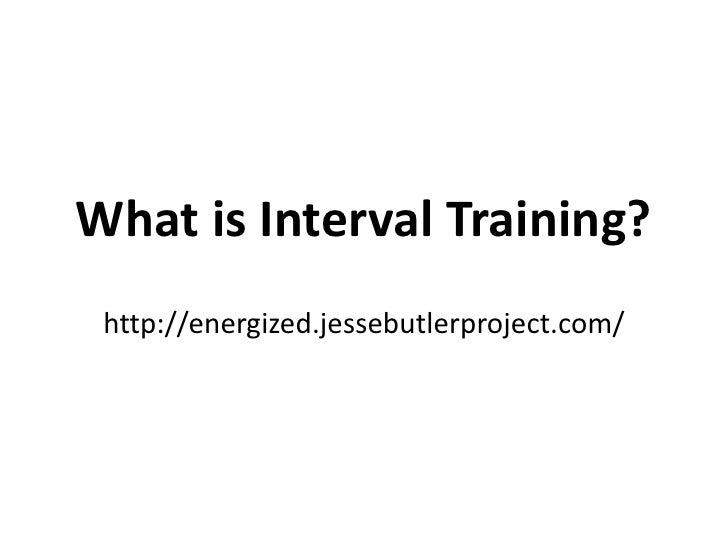 What is Interval Training? http://energized.jessebutlerproject.com/