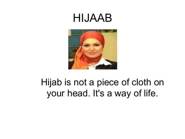 HIJAAB Hijab is not a piece of cloth on your head. It's a way of life.