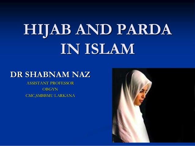 HIJAB AND PARDA      IN ISLAMDR SHABNAM NAZ  ASSISTANT PROFESSOR         OBGYN  CMC,SMBBMU LARKANA