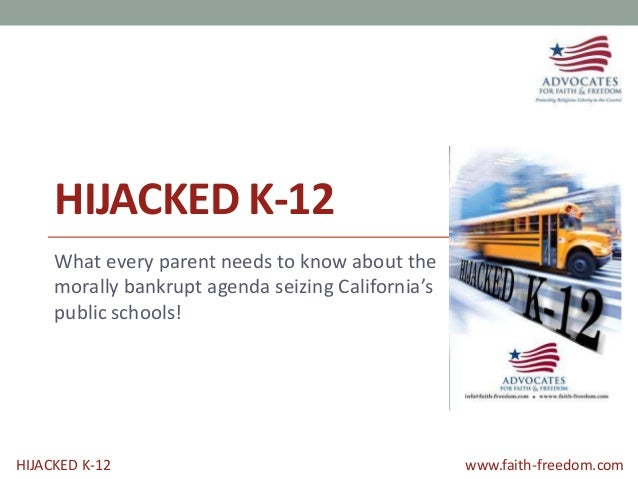 HIJACKED K-12 www.faith-freedom.comHIJACKED K-12What every parent needs to know about themorally bankrupt agenda seizing C...