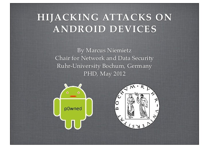 HIJACKING  ATTACKS  ON     ANDROID  DEVICES           By Marcus Niemietz   Chair for Network and Data Security   Ruhr-Univ...