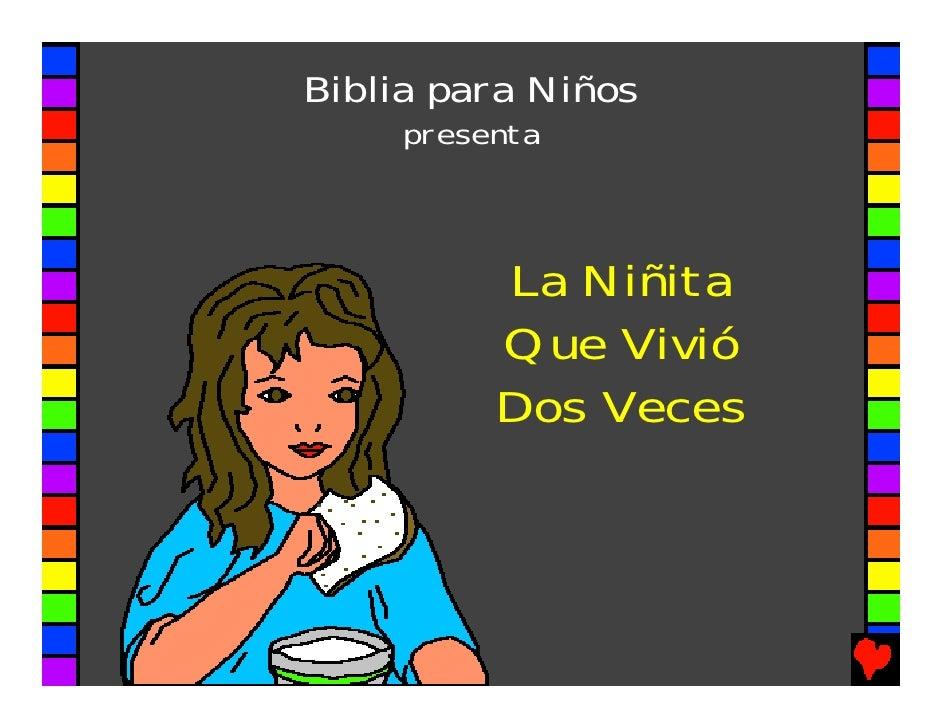 Biblia para Niños     presenta          La Niñita          Que Vivió          Dos Veces