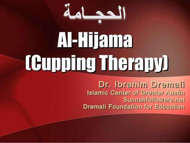 Al-Hijama(Cupping Therapy)          Dr. Ibrahim Dremali       Islamic Center of Greater Austin                  Sunnahfoll...
