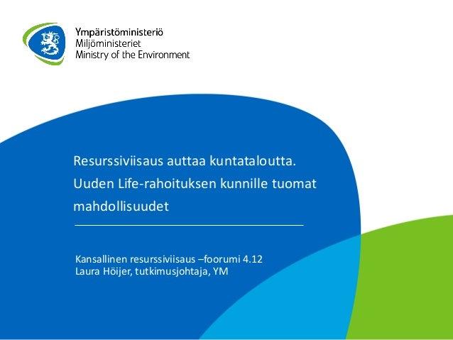 Resurssiviisaus auttaa kuntataloutta. Uuden Life-rahoituksen kunnille tuomat mahdollisuudet  Kansallinen resurssiviisaus –...