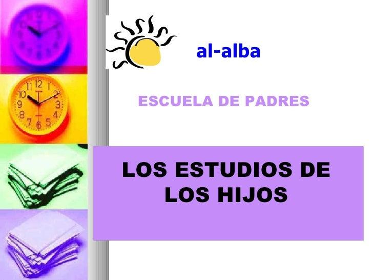 ESCUELA DE PADRES LOS ESTUDIOS DE LOS HIJOS al-alba