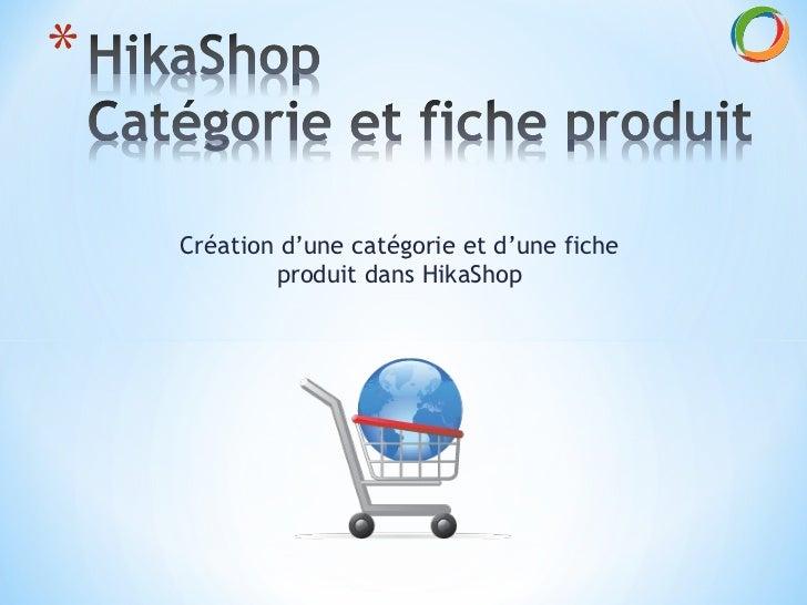 Création d'une catégorie et d'une fiche produit dans HikaShop