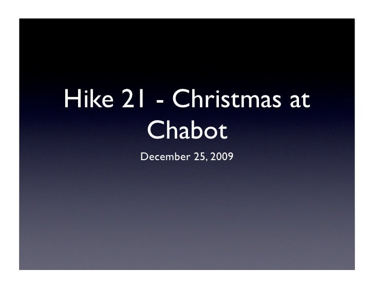Hike 21 - Christmas at        Chabot       December 25, 2009
