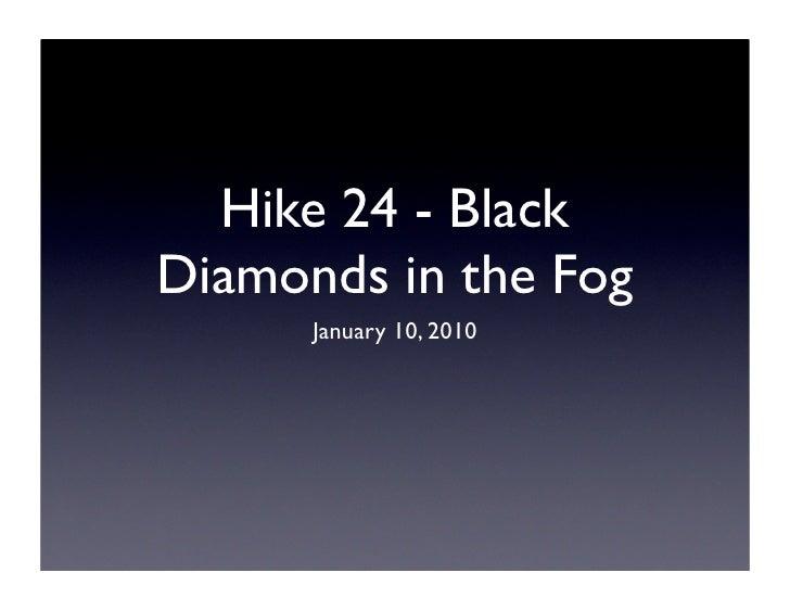 Hike 24 - Black Diamonds in the Fog       January 10, 2010