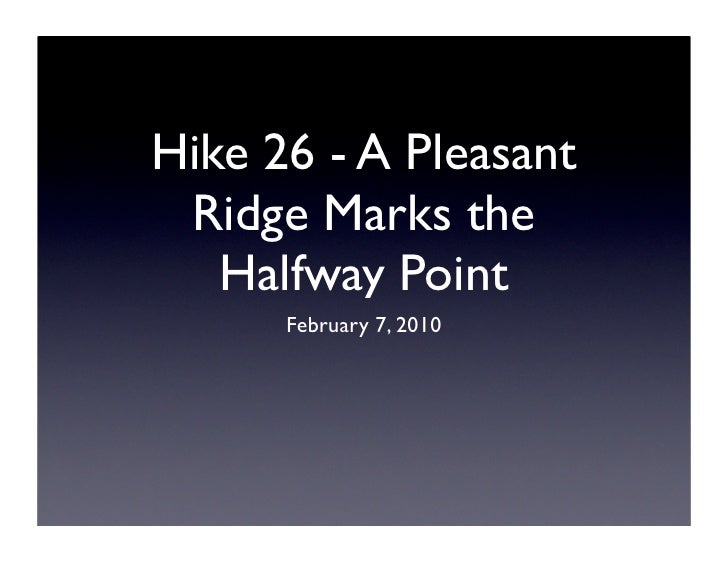 Hike 26 - A Pleasant  Ridge Marks the    Halfway Point       February 7, 2010