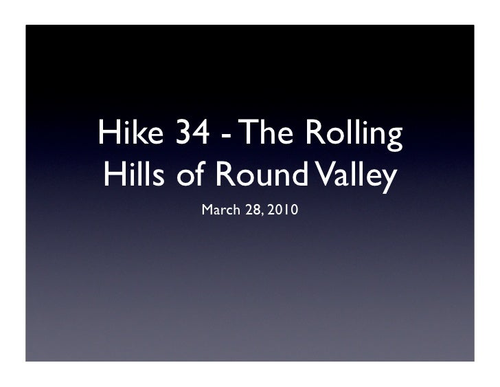 Hike 34 - The Rolling Hills of Round Valley        March 28, 2010