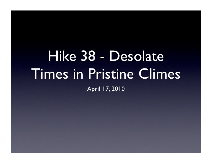 Hike 38 - Desolate Times in Pristine Climes         April 17, 2010