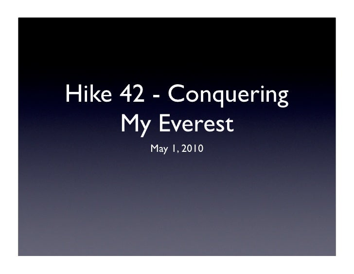 Hike 42 - Conquering      My Everest        May 1, 2010