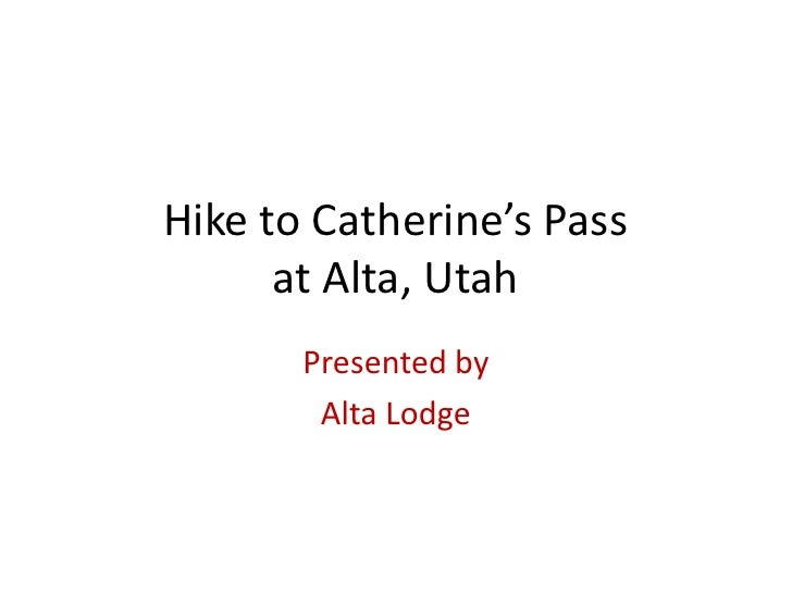 Hike to Catherine's Pass      at Alta, Utah       Presented by        Alta Lodge