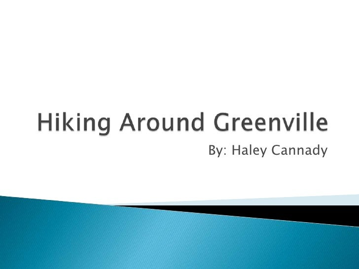 Hiking Around Greenville<br />By: Haley Cannady<br />