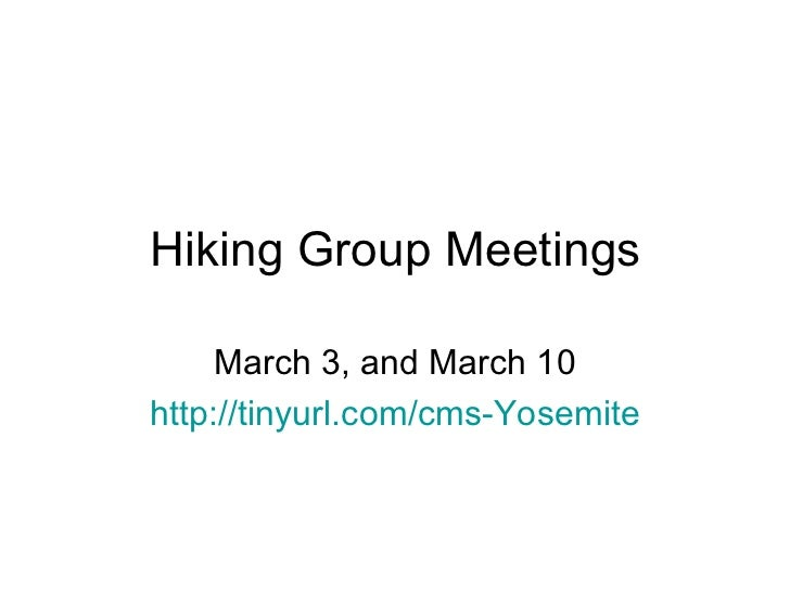 Hiking Group Meetings March 3, and March 10 http://tinyurl.com/cms-Yosemite