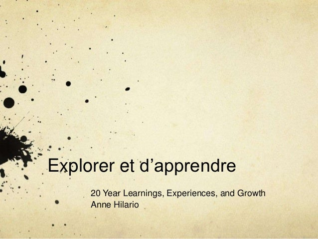 Explorer et d'apprendre 20 Year Learnings, Experiences, and Growth Anne Hilario