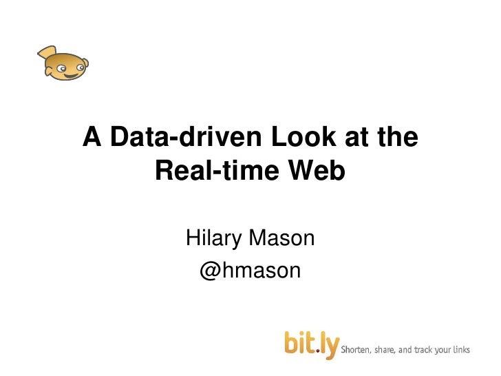 A Data-driven Look at the Real-time Web<br />Hilary Mason<br />@hmason<br />