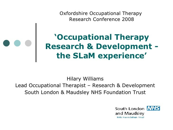 Oxfordshire Occupational Therapy  Research Conference 2008 'Occupational Therapy Research & Development - the SLaM experie...