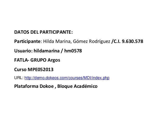 DATOS DEL PARTICIPANTE: Participante: Hilda Marina, Gómez Rodríguez /C.I. 9.630.578 Usuario: hildamarina / hm0578 FATLA- G...