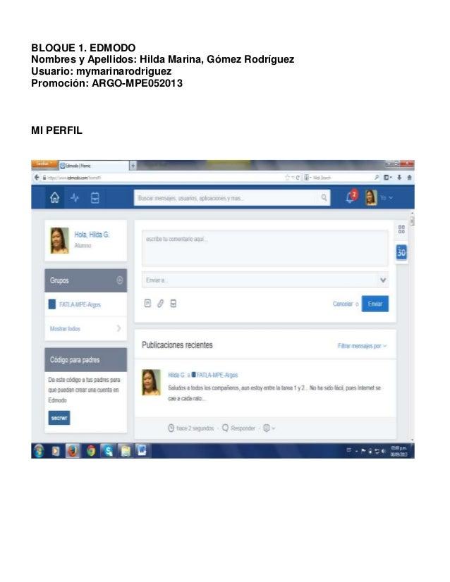 BLOQUE 1. EDMODO Nombres y Apellidos: Hilda Marina, Gómez Rodríguez Usuario: mymarinarodriguez Promoción: ARGO-MPE052013 M...