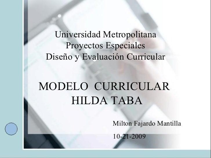 Universidad Metropolitana Proyectos Especiales Diseño y Evaluación Curricular MODELO  CURRICULAR  HILDA TABA   Milton Fa...