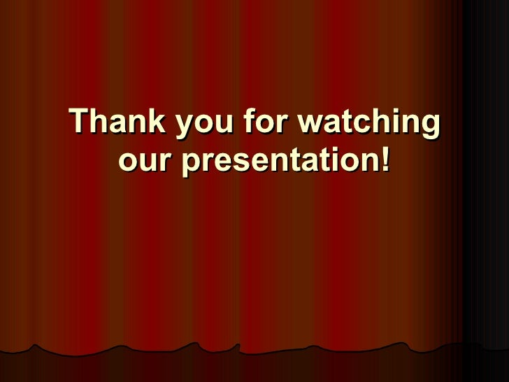 Thanks for watching my powerpoint presentation
