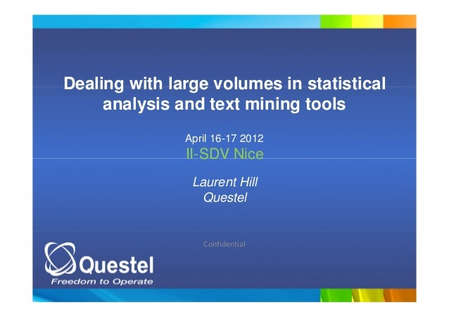 Confidential Dealing with large volumes in statistical analysis and text mining tools April 16-17 2012 II-SDV Nice Laurent...