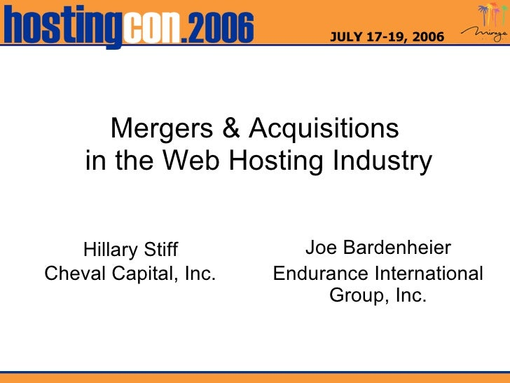 Mergers & Acquisitions  in the Web Hosting Industry Joe Bardenheier Endurance International Group, Inc. Hillary Stiff Chev...