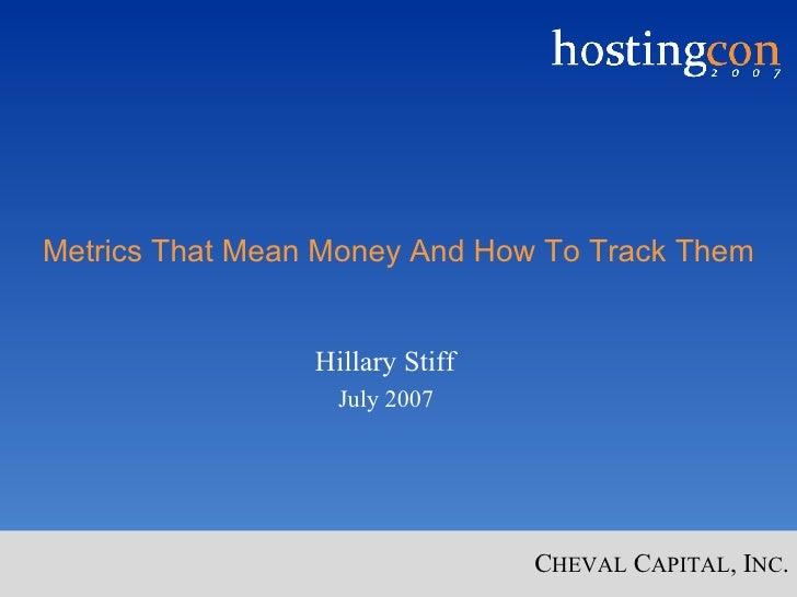 Metrics That Mean Money And How To Track Them <ul><ul><li>Hillary Stiff </li></ul></ul><ul><ul><li>July 2007 </li></ul></ul>